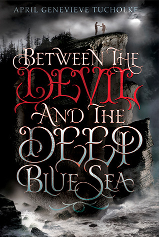 Between the Devil and the Deep Blue Sea by April Genevieve Tucholke graphic